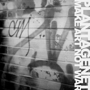 Plantagenet - Make Art Not War