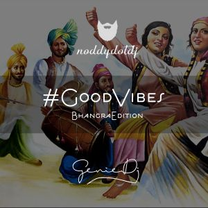 #GoodVibes Bhangra Edition - NoddyDotDj & GenieDJ (March Podcast)