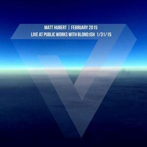 Matt Hubert | February 2015 - Live At Public Works With Blond:ish 1.31.15