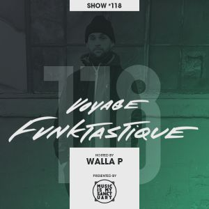 VOYAGE FUNKTASTIQUE Show #118 (Hosted by Walla P)