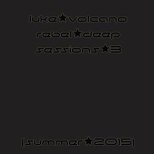 Luke Volcano - Rebel Deep Sessions 3 (Summer 2015)