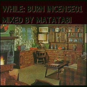 While:Burn Insence01