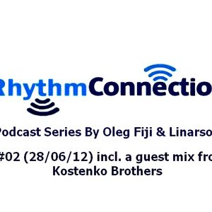 Rhythm Connection EP #02 (DJ Oleg Fiji & DJ Linarsoul) + incl.a guest mix from Kostenko Brothers
