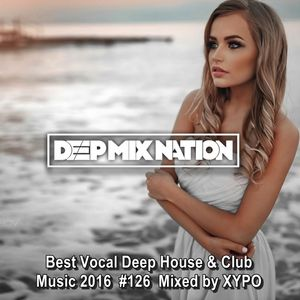 Deepmixnation 126 best vocal deep house mix club for Deep vocal house music