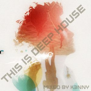 THIS IS DEEP HOUSE - Vol 1 - Mixed by K3NNY