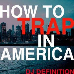 DJ Definition- How To Trap in America