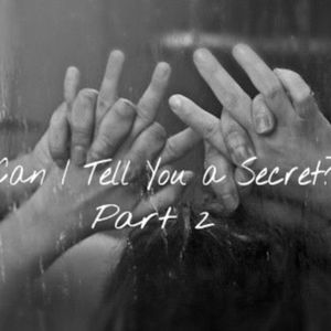 Can I Tell You a Secret ~ Part 2