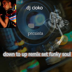 down to up remix set funky soul dj cioko