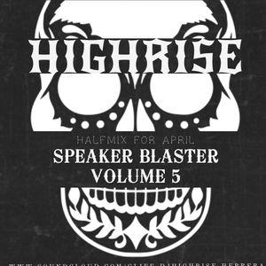 HIGHRISE SPEAKER BLASTER VOL.5 (HALFMIX FOR APRIL) free dl on the description