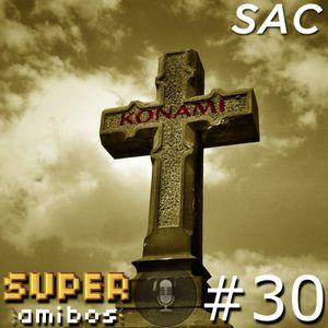 SAC 30 - Konami está morta, vida longa à Konami (com Kodoji)