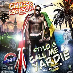 Chinese Assassin DJ's Presents Stylo G – Call Me A Yardie Reloaded Mixtape 2012