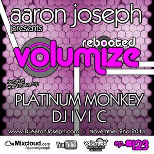 VOLUMIZE (Episode 123 w/ Platinum Monkey & DJ IVI C Guest Mixes) (Nov 2014)