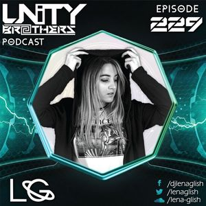 Unity Brothers Podcast #229 [GUEST MIX BY LENA GLISH]