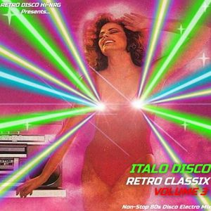 ITALO DISCO RETRO CLASSIX VOL 3 (Non-Stop 80s Hits Mix) Various