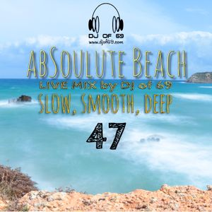 AbSoulute Beach 47 - slow smooth deep - A DJ LIVE SET