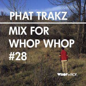 Phat Trakz - Mix For Whopwhop #28