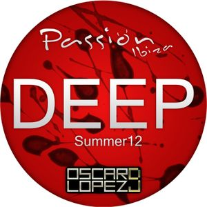 Oscar Lopez dj - Passion Ibiza DEEP - 2012