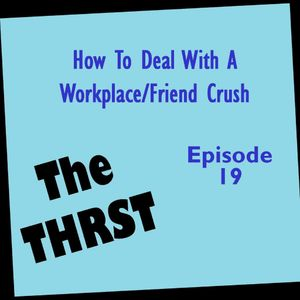 How to Deal With a Workplace / Friend Crush - THRST019