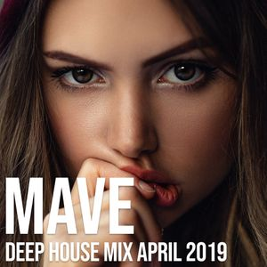 Mave - Deep House Mix - April 2019