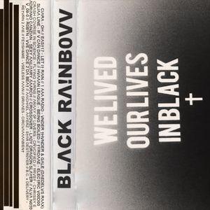 BLACK RAINBOVV - VVΞ L!VΞD 0UR L!VΞS !N BLΛCK