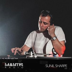 Mantis Radio 096 + Sunil Sharpe