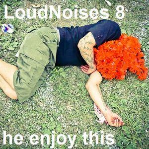 Loud Noises 8