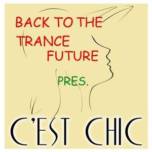BACK TO THE TRANCE FUTURE pres. C'EST CHIC ep. 4
