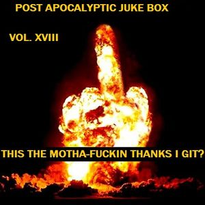 POST APOCALYPTIC JUKE BOX VOL. XVIII I STARTED THIS DUTCH SHIT--