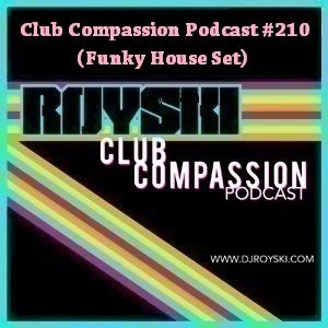 Club Compassion Podcast #210 (Funky House Set) - Royski
