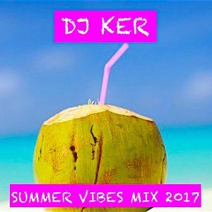 DJ KER - SUMMER VIBES MIX 2017