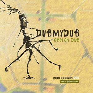 GoTo Podcast 006: DubMyDub - Obolon Dub [August 2010]