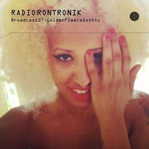 Radio Rontronik: Broadcast 37 (Golden Fleece Gothic)