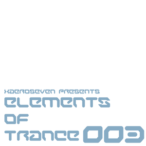 xaeroseven presents: elements of trance episode 003