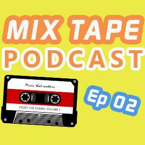 MIXTAPE Podcast Ep.02