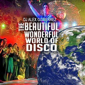 The Beautiful Wonderful World of Disco by DJ Alex Gutierrez