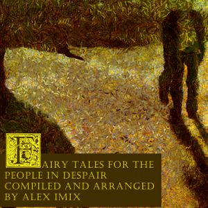 Alex Imix - Fairy Tales For The People In Despair