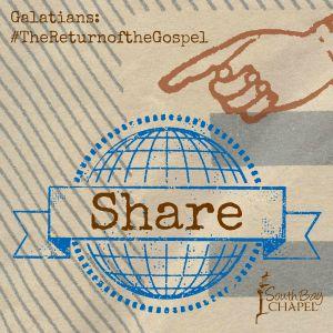 "Galatians, The Return Of The Gospel - Part 23 ""Share"""