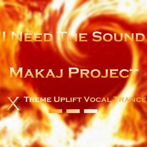 Makaj Project - I Need The Sound (Uplift Trance)(XTreme Vocal Mix)