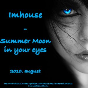 Summer moon in your eyes (2010. august)
