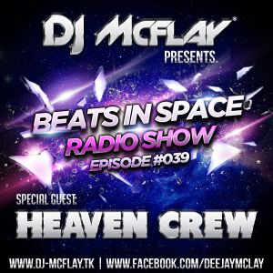 DJ Mcflay® - Beats In Space Radio Show Episode #039 with. Heaven Crew Guest Mix