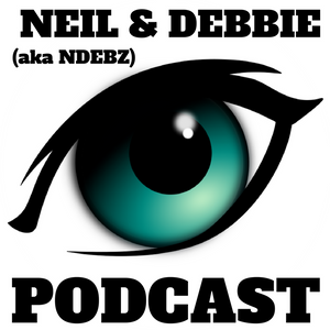 Neil & Debbie (aka NDebz) Podcast #124 ' The eye has to travel '  -  (Just the chat)