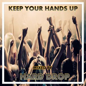 Keep Your Hands Up Mixed by Hard Drop