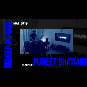DEEP HOUSE MAY 2019 SESSION BY DJ PUNEET BHATIA
