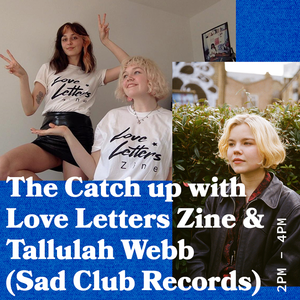 The Catch Up with Love Letters Zine and Special Guest Tallulah Webb - 29.05.19 - FOUNDATION FM