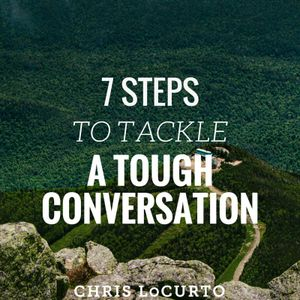 162: 7 Steps To Tackle A Tough Conversation