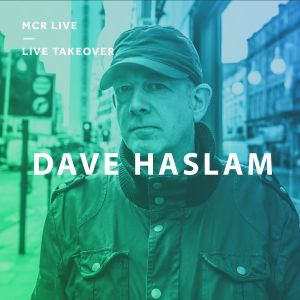 Dave Haslam - Tuesday 27th June 2017 - MCR Live Takeover