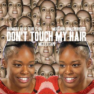 Don't Touch My Hair Mixxxtape l Boombox BSB @ Of Club 12.04