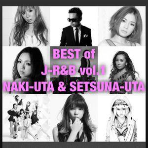 BEST of J-R&B Vol.1 ~NAKI-UTA & SETSUNA-UTA ~ 80min 48tracks [japanese r&b , Japapese pop]