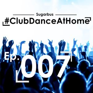 SugarBus 'Club Dance At Home' Ep. 007 (Edition Special)
