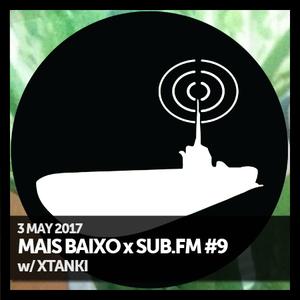 Mais Baixo x SUB.FM #9 (03.05.2017) w/ Xtanki